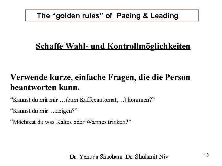 """The """"golden rules"""" of Pacing & Leading Schaffe Wahl- und Kontrollmöglichkeiten Verwende kurze, einfache"""
