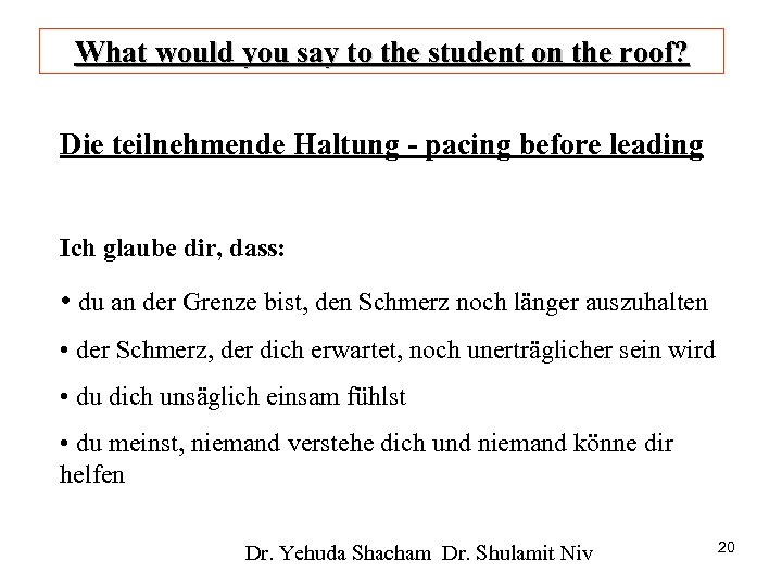 What would you say to the student on the roof? Die teilnehmende Haltung -