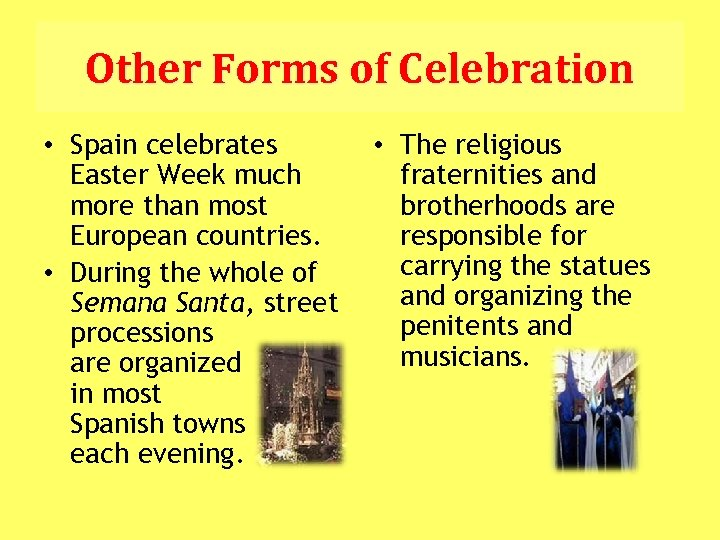 Other Forms of Celebration • Spain celebrates Easter Week much more than most European