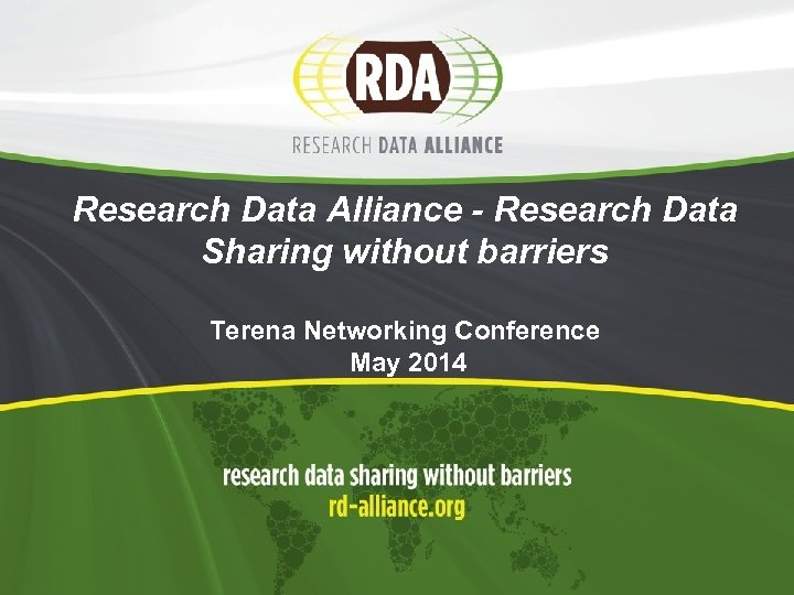 Research Data Alliance - Research Data Sharing without barriers Terena Networking Conference May 2014