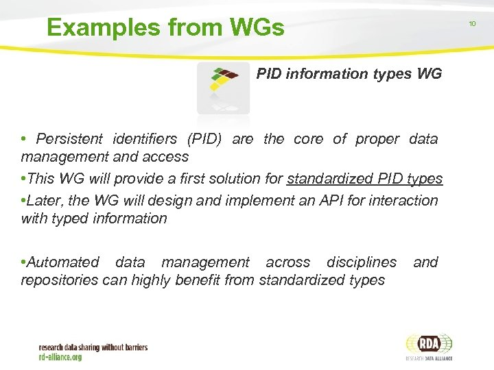 Examples from WGs 10 PID information types WG • Persistent identifiers (PID) are the