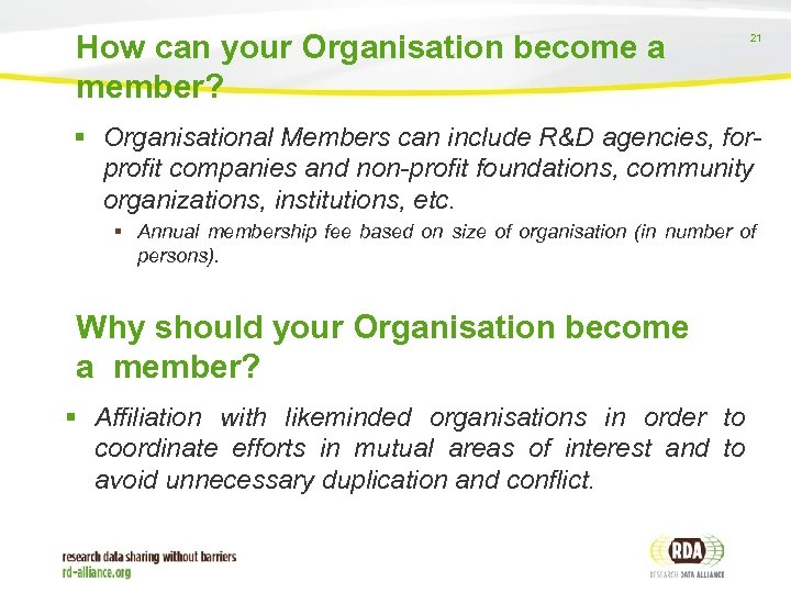 How can your Organisation become a member? 21 Organisational Members can include R&D agencies,