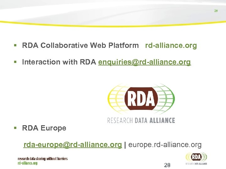 28 RDA Collaborative Web Platform rd-alliance. org Interaction with RDA enquiries@rd-alliance. org RDA Europe