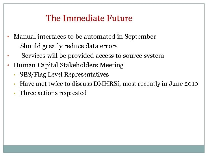 The Immediate Future • Manual interfaces to be automated in September Should greatly reduce