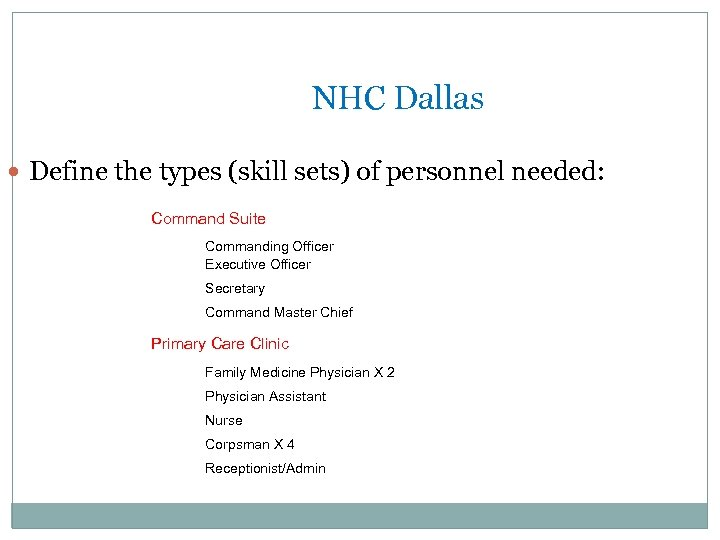 NHC Dallas Define the types (skill sets) of personnel needed: Command Suite Commanding Officer