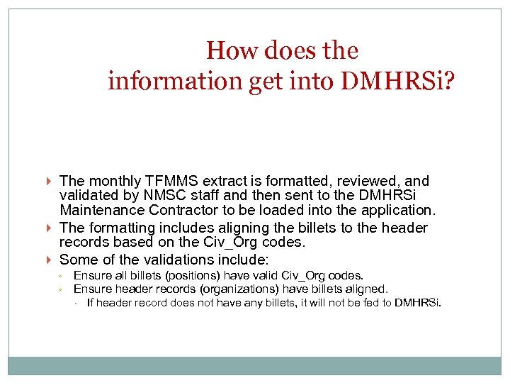How does the information get into DMHRSi? The monthly TFMMS extract is formatted, reviewed,