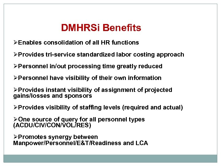 DMHRSi Benefits ØEnables consolidation of all HR functions ØProvides tri-service standardized labor costing approach