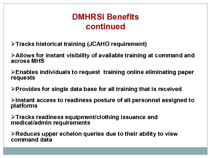 DMHRSi Benefits continued ØTracks historical training (JCAHO requirement) ØAllows for instant visibility of available