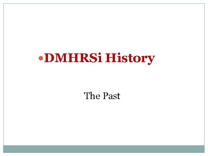 DMHRSi History The Past