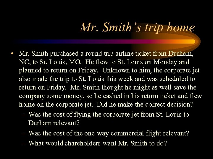 Mr. Smith's trip home • Mr. Smith purchased a round trip airline ticket from