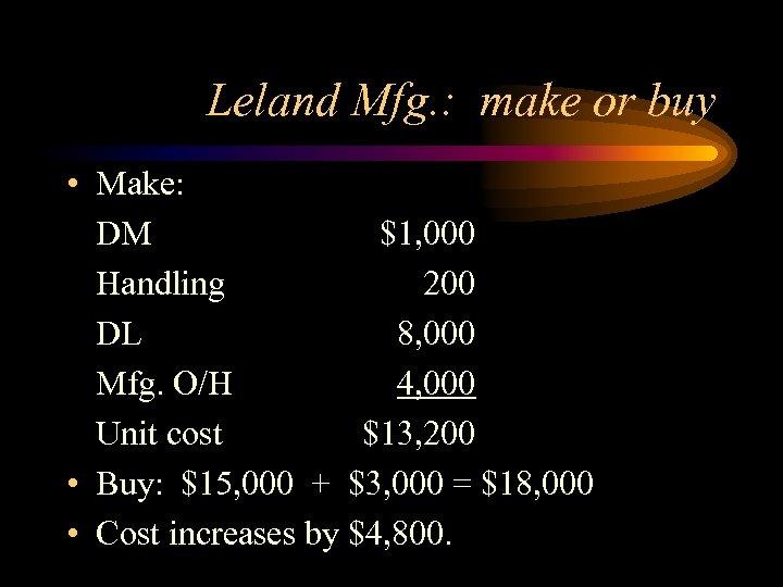 Leland Mfg. : make or buy • Make: DM $1, 000 Handling 200 DL