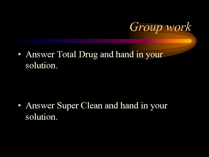 Group work • Answer Total Drug and hand in your solution. • Answer Super
