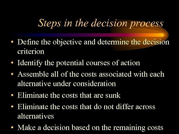 Steps in the decision process • Define the objective and determine the decision criterion