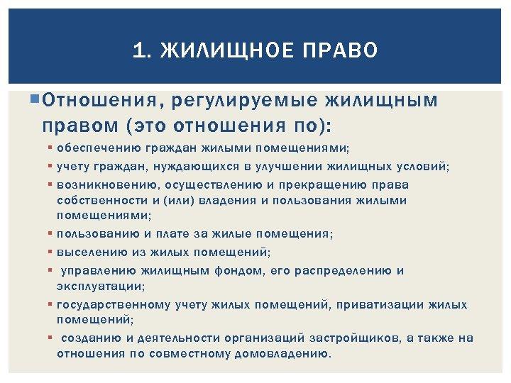 1. ЖИЛИЩНОЕ ПРАВО Отношения, регулируемые жилищным правом (это отношения по): § обеспечению граждан жилыми
