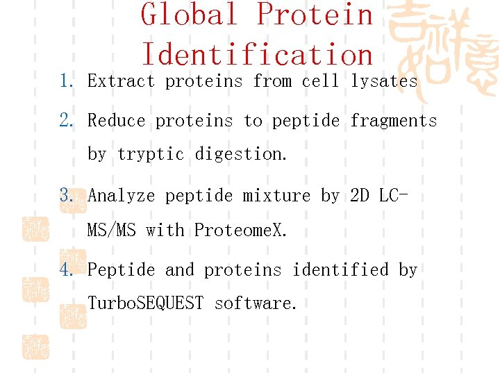 Global Protein Identification 1. Extract proteins from cell lysates 2. Reduce proteins to peptide