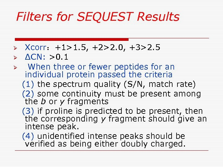 Filters for SEQUEST Results Ø Ø Ø Xcorr:+1>1. 5, +2>2. 0, +3>2. 5 ∆CN: