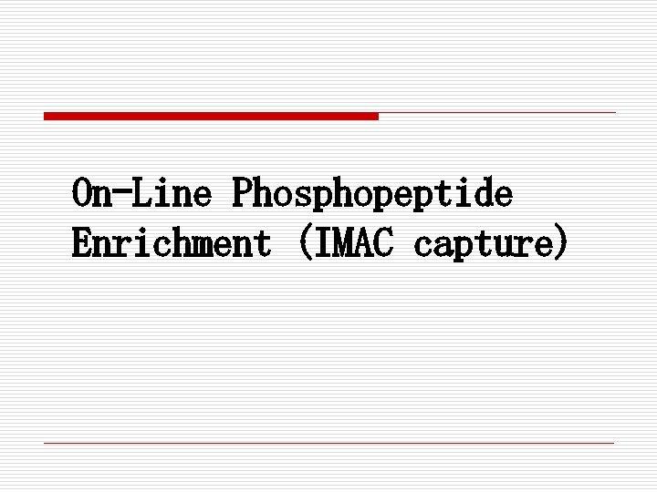 On-Line Phosphopeptide Enrichment (IMAC capture)