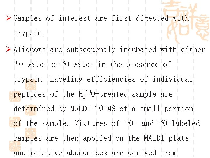 Ø Samples of interest are first digested with trypsin. Ø Aliquots are subsequently incubated