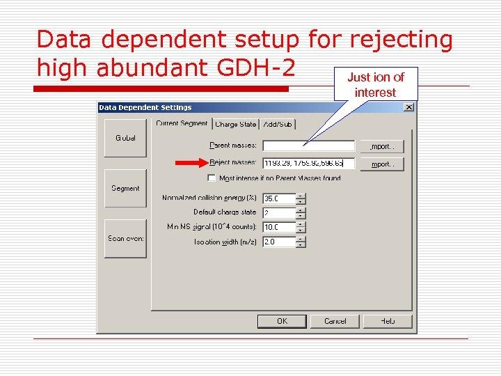 Data dependent setup for rejecting high abundant GDH-2 Just ion of interest