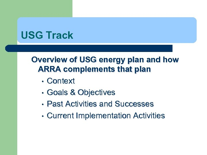 USG Track Overview of USG energy plan and how ARRA complements that plan •