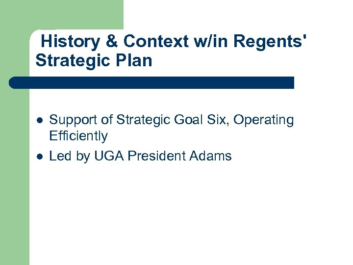 History & Context w/in Regents' Strategic Plan l l Support of Strategic Goal Six,
