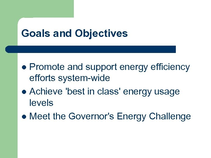 Goals and Objectives Promote and support energy efficiency efforts system-wide l Achieve 'best in