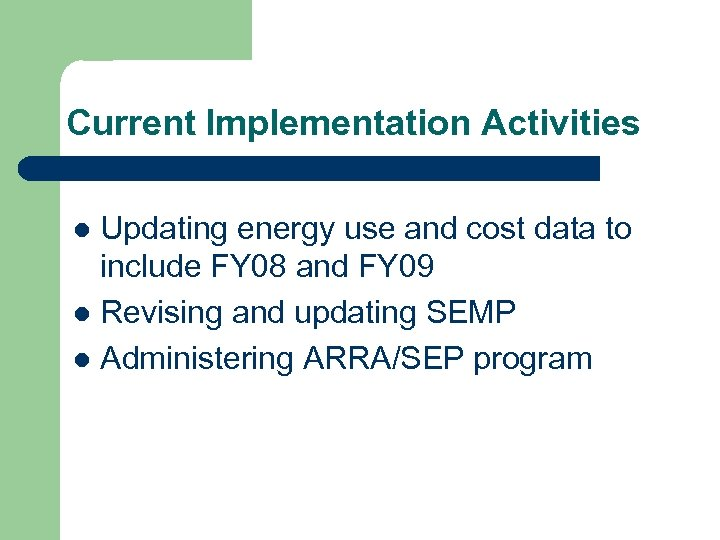 Current Implementation Activities Updating energy use and cost data to include FY 08 and
