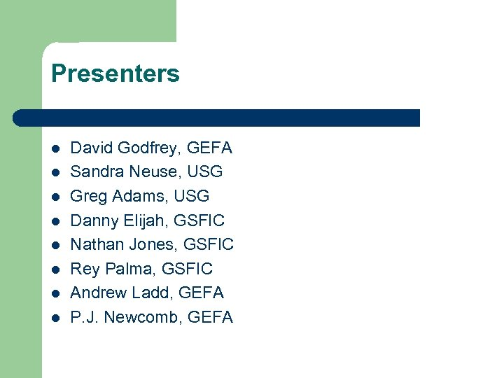 Presenters l l l l David Godfrey, GEFA Sandra Neuse, USG Greg Adams, USG