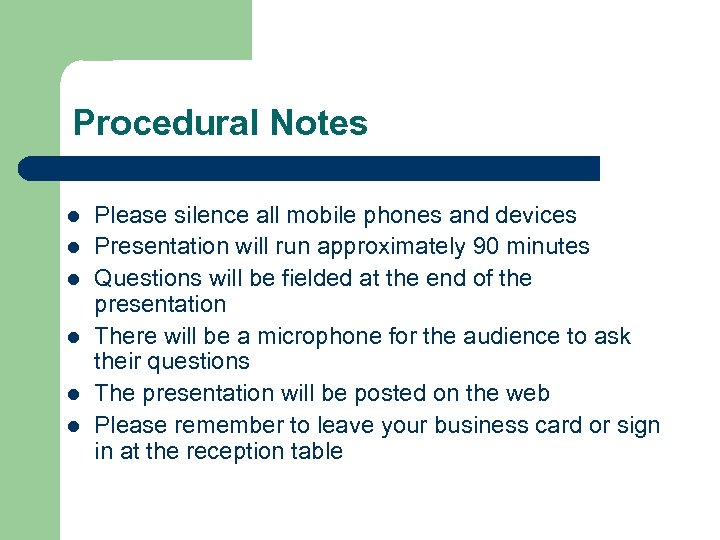 Procedural Notes l l l Please silence all mobile phones and devices Presentation will