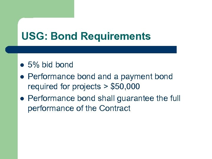 USG: Bond Requirements l l l 5% bid bond Performance bond a payment bond