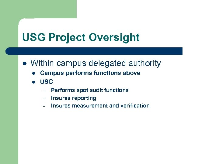USG Project Oversight l Within campus delegated authority l l Campus performs functions above