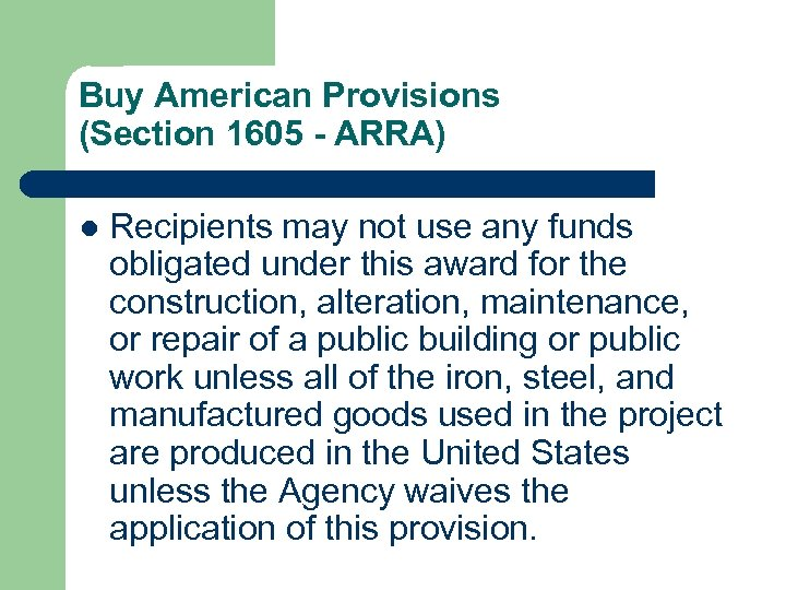 Buy American Provisions (Section 1605 - ARRA) l Recipients may not use any funds