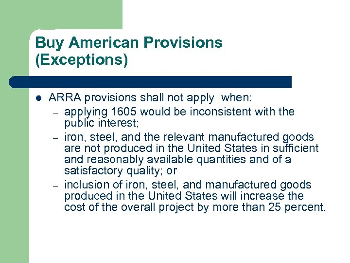 Buy American Provisions (Exceptions) l ARRA provisions shall not apply when: – applying 1605