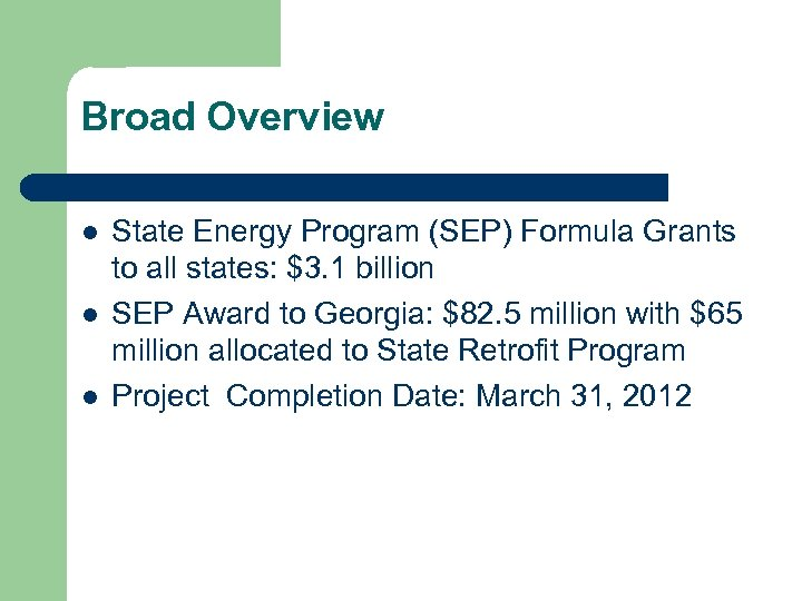 Broad Overview l l l State Energy Program (SEP) Formula Grants to all states: