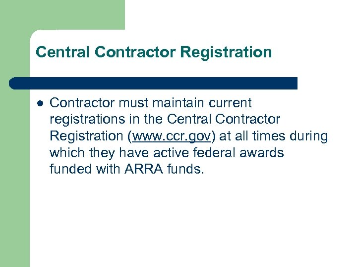 Central Contractor Registration l Contractor must maintain current registrations in the Central Contractor Registration
