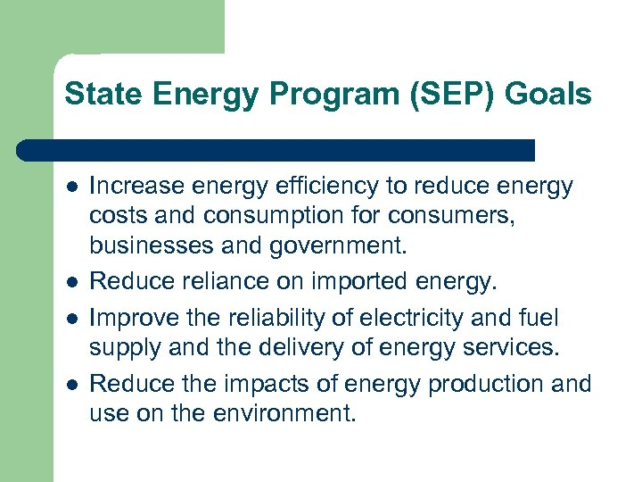 State Energy Program (SEP) Goals l l Increase energy efficiency to reduce energy costs