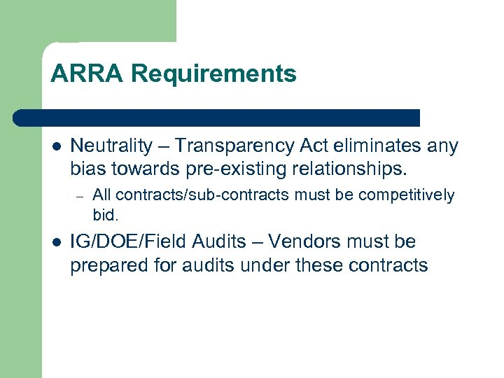 ARRA Requirements l Neutrality – Transparency Act eliminates any bias towards pre-existing relationships. –
