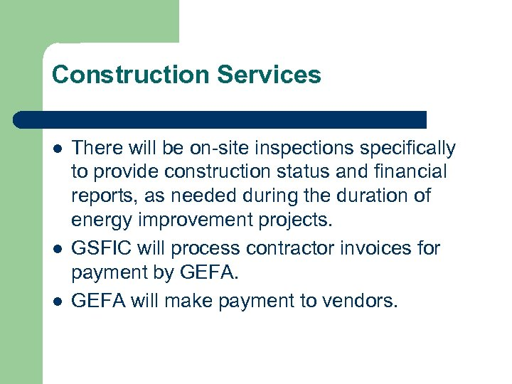 Construction Services l l l There will be on-site inspections specifically to provide construction