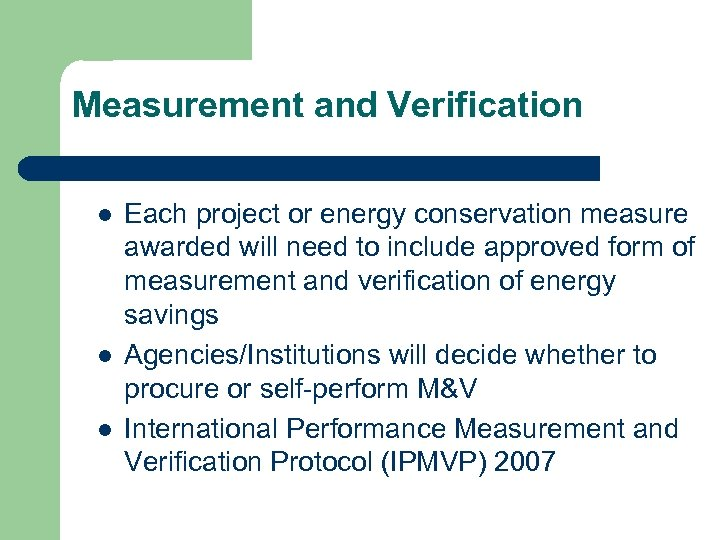 Measurement and Verification l l l Each project or energy conservation measure awarded will