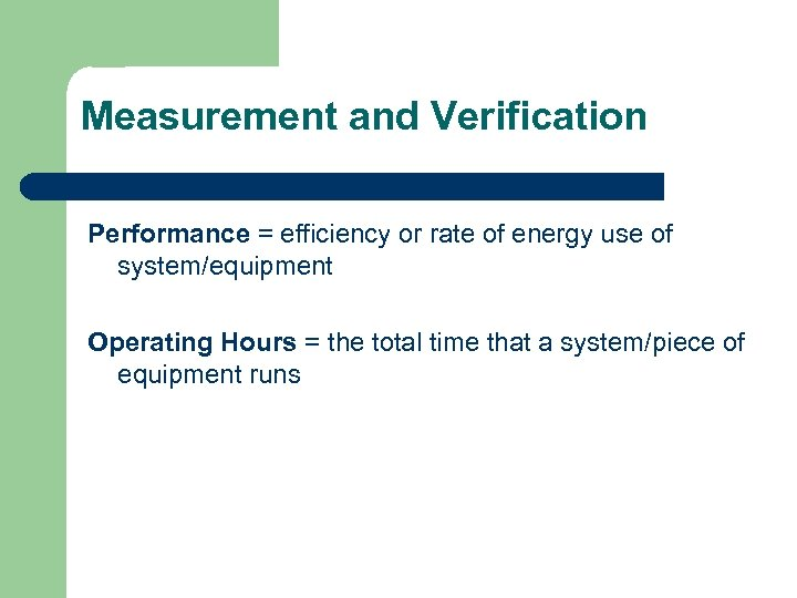 Measurement and Verification Performance = efficiency or rate of energy use of system/equipment Operating