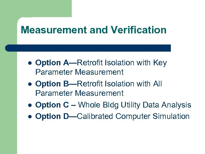 Measurement and Verification l l Option A—Retrofit Isolation with Key Parameter Measurement Option B—Retrofit