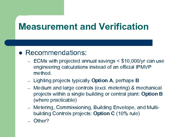 Measurement and Verification l Recommendations: – – – ECMs with projected annual savings <