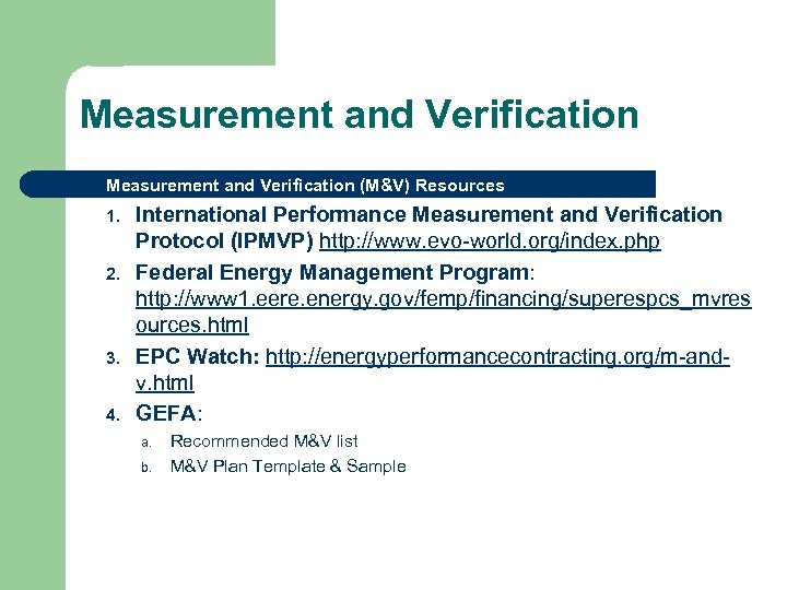 Measurement and Verification (M&V) Resources 1. 2. 3. 4. International Performance Measurement and Verification