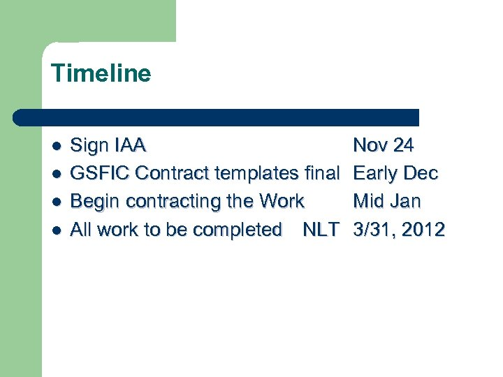 Timeline l l Sign IAA GSFIC Contract templates final Begin contracting the Work All