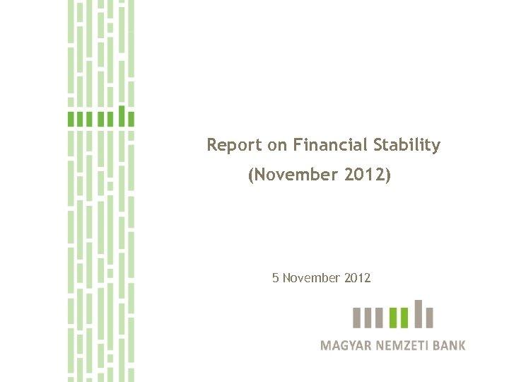 Report on Financial Stability (November 2012) 5 November 2012