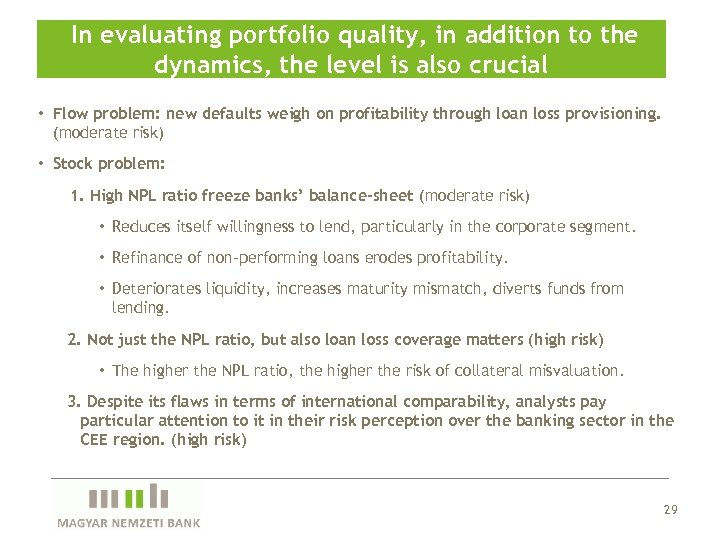 In evaluating portfolio quality, in addition to the dynamics, the level is also crucial