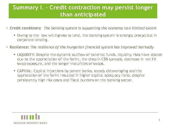 Summary I. – Credit contraction may persist longer than anticipated • Credit conditions: The