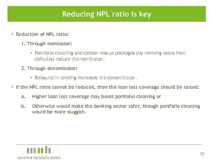 Reducing NPL ratio is key • Reduction of NPL ratio: 1. Through nominator: •