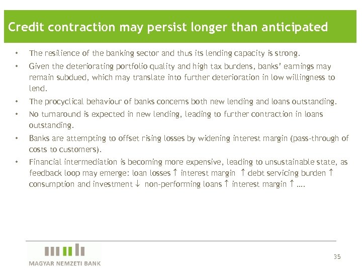 Credit contraction may persist longer than anticipated • The resilience of the banking sector