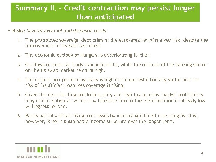 Summary II. – Credit contraction may persist longer than anticipated • Risks: Several external